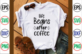 Life Begins After Coffee Graphic Crafts By nirmal108roy