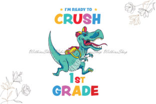 Im Ready to Crush 1st Grade T Rex Svg Graphic Illustrations By Wilkins Shop
