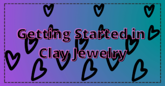 Getting Started in Clay Jewelry