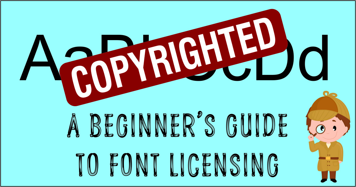 Font Licensing 101: Everything You Need to Know (Over-Simplified)