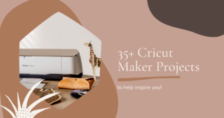 Best Cricut Maker Projects: 35+ New and Creative Things to Make with your Cricut Maker!