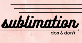 Sublimation: Dos & Don'ts