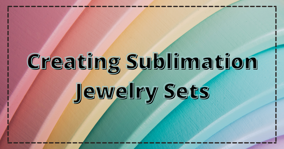 Creating Sublimation Jewelry Sets