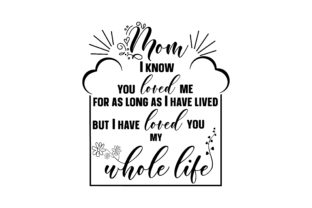 Mom I Know You Loved Me for As Long As I Have Lived, but I Have Loved You My Whole Life Muttertag Plotterdatei von Creative Fabrica Crafts