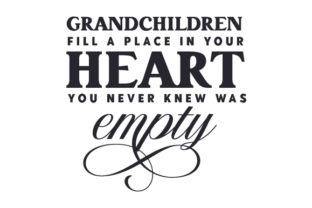 Grandchildren Fill a Place in Your Heart You Never Knew Was Empty Family Craft Cut File By Creative Fabrica Crafts