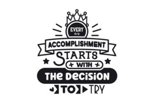 Every Accomplishment Starts with the Decision to Try Work Craft Cut File By Creative Fabrica Crafts