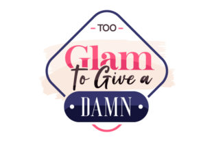 Too Glam to Give a Damn Beauty & Fashion Craft Cut File By Creative Fabrica Crafts