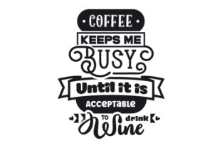 Coffee Keeps Me Busy Until It is Acceptable to Drink Wine Wine Craft Cut File By Creative Fabrica Crafts