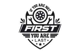 If You Are Not First, You Are Last Cars Craft Cut File By Creative Fabrica Crafts