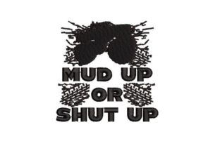 Mud Up or Shut Up Hobbies & Sports Embroidery Design By Embroidery Designs