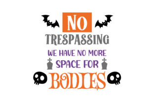 No Trespassing We Have No More Space for Bodies Halloween Craft Cut File By Creative Fabrica Crafts