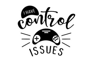 I Have Control Issues Video Games Craft Cut File By Creative Fabrica Crafts