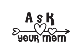 Ask Your Mom Graphic Print Templates By sabbirtanvir