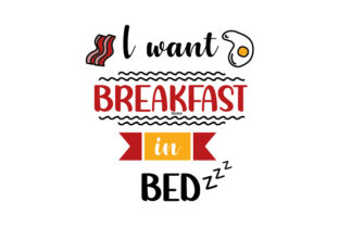 I Want Breakfast in Bed Bedroom Craft Cut File By Creative Fabrica Crafts