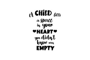 A Child Fills a Space in Your Heart You Didn't Know Was Empty Children Craft Cut File By Creative Fabrica Crafts