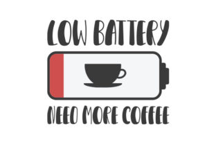 Low Battery Need More Coffee Quotes Craft Cut File By Creative Fabrica Crafts