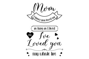 Mom I Know You Loved Me for As Long As I Have Lived, but I Have Loved You My Whole Life Día de la madre Archivo de Corte Craft Por Creative Fabrica Crafts