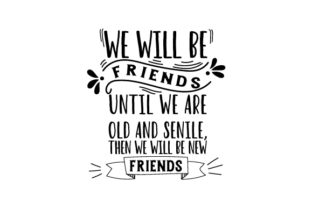 We Will Be Friends Until We Are Old and Senile, then We Will Be New Friends Friendship Craft Cut File By Creative Fabrica Crafts