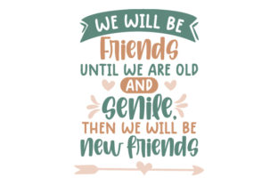 We Will Be Friends Until We Are Old and Senile, then We Will Be New Friends Freundschaft Plotterdatei von Creative Fabrica Crafts