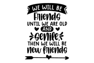 We Will Be Friends Until We Are Old and Senile, then We Will Be New Friends Friendship Craft Cut File By Creative Fabrica Crafts 2