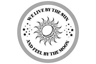 We Live by the Sun We Feel by the Moon Zitate Plotterdatei von Creative Fabrica Crafts