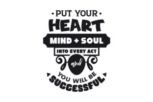 Put Your Heart, Mind and Soul into Every Act and You Will Be Successful Motivational Craft Cut File By Creative Fabrica Crafts