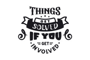 Things Get Solved if You Get Involved Motivational Craft Cut File By Creative Fabrica Crafts