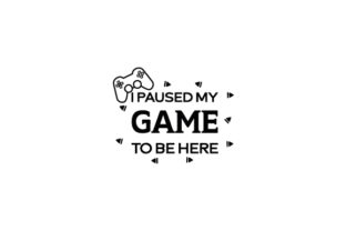 I Paused My Game to Be Here Video Games Craft Cut File By Creative Fabrica Crafts 2