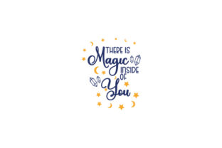 There is Magic Inside of You Quotes Craft Cut File By Creative Fabrica Crafts 1