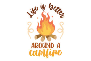 Life is Better Around a Campfire Nature & Outdoors Craft Cut File By Creative Fabrica Crafts