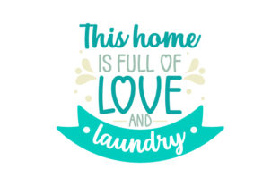 This Home is Full of Love and Laundry Laundry Room Craft Cut File By Creative Fabrica Crafts