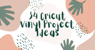 34 Cricut Vinyl Project Ideas for Your Next Project – Get Inspired Now!