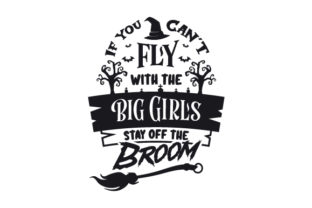If You Can't Fly with the Big Girls, Stay off the Broom Halloween Archivo de Corte Craft Por Creative Fabrica Crafts