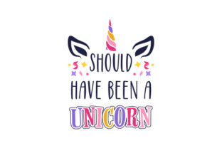 Should Have Been a Unicorn Animals Craft Cut File By Creative Fabrica Crafts
