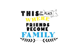 This is the Place Where Friends Become Family Dining Room Craft Cut File By Creative Fabrica Crafts