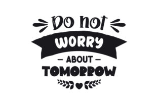 Do Not Worry About Tomorrow Motivational Craft Cut File By Creative Fabrica Crafts
