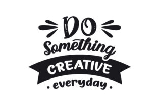 Do Something Creative Everyday Motivational Craft Cut File By Creative Fabrica Crafts
