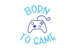 Born to Game Video Games Craft Cut File By Creative Fabrica Crafts