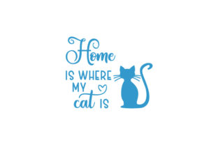 Home is Where My Cat is Cats Craft Cut File By Creative Fabrica Crafts