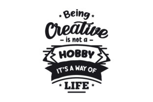 Being Creative is Not a Hobby, It's a Way of Life Hobbies Craft Cut File By Creative Fabrica Crafts