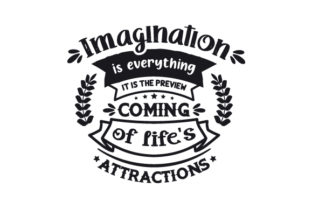 Imagination is Everything. It is the Preview to Life's Coming Attraction Hobbies Craft Cut File By Creative Fabrica Crafts
