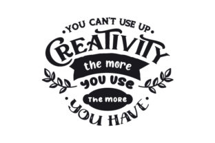 You Can't Use Up Creativity the More You Use the More You Have Hobbies Craft Cut File By Creative Fabrica Crafts