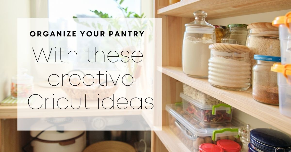 Organize Your Pantry with These Creative Cricut Ideas