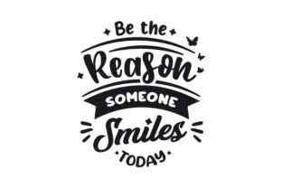 Be the Reason Someone Smiles Today Motivational Craft Cut File By Creative Fabrica Crafts