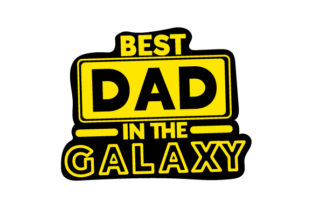 Best Dad in the Galaxy Father's Day Craft Cut File By Creative Fabrica Crafts