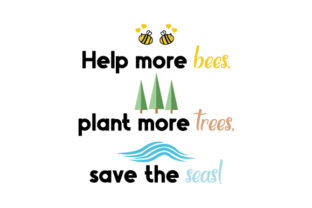Help More Bees, Plant More Trees, Save the Seas Awareness Craft Cut File By Creative Fabrica Crafts