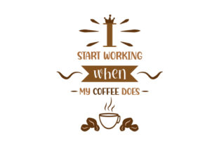 I Start Working when My Coffee Does Quotes Craft Cut File By Creative Fabrica Crafts