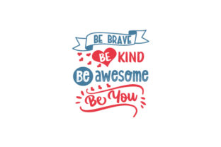 Be Brave, Be Kind, Be Awesome, Be You Quotes Craft Cut File By Creative Fabrica Crafts