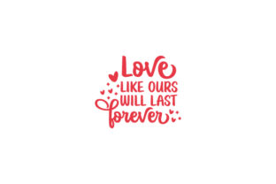 Love Like Ours Will Last Forever Anniversary Craft Cut File By Creative Fabrica Crafts