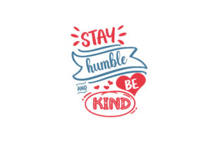 Stay Humble & Be Kind Quotes Craft Cut File By Creative Fabrica Crafts